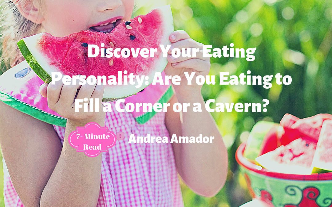 Discover Your Eating Personality: Are You Eating to Fill a Corner or a Cavern?