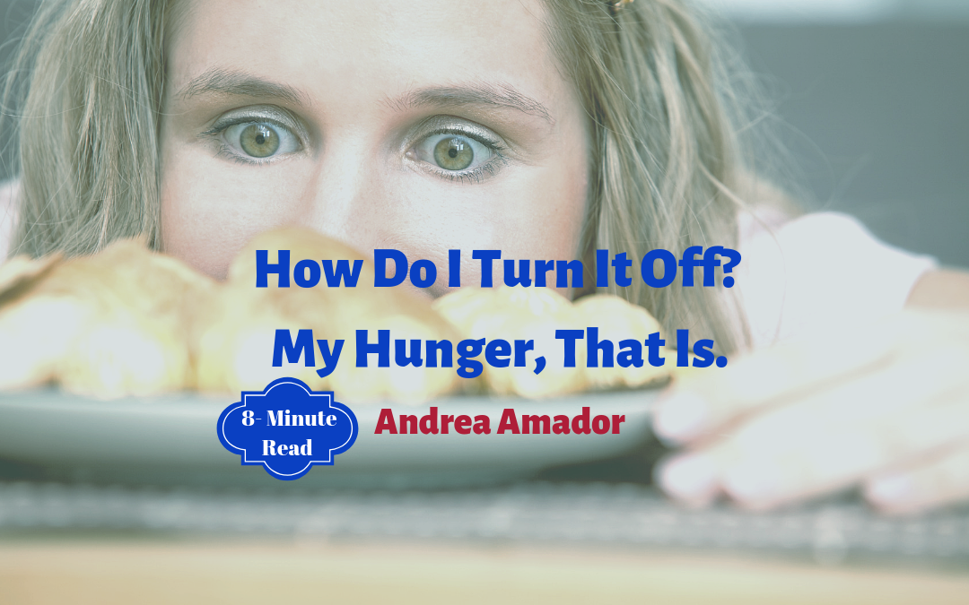 How Do I Turn It Off? My Hunger, That Is