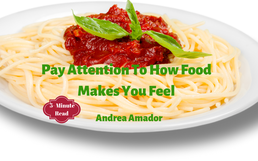 Pay Attention to How Food Makes You Feel